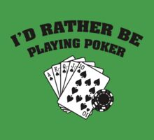 I'd Rather Be Playing Poker by DesignFactoryD