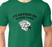 I'd Rather Be Playing Poker Unisex T-Shirt