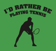 I'd Rather Be Playing Tennis Kids Tee