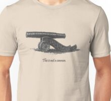 This is not a cannon. Unisex T-Shirt