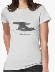 This is not a cannon. Womens Fitted T-Shirt