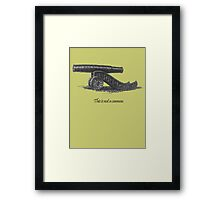 This is not a cannon. Framed Print