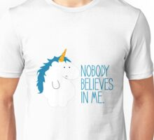 no body belives in me  Unisex T-Shirt