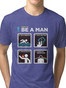 How to Be a Man Tri-blend T-Shirt