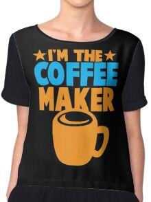 I'm the COFFEE MAKER Chiffon Top