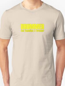 Drummer  Dreamer yelloy Unisex T-Shirt