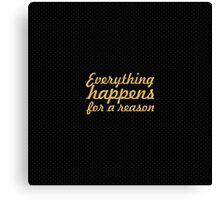 Everything happens for a reason... Inspirational Quote Canvas Print