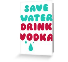 Save Water Drink Vodka Greeting Card