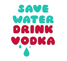 Save Water Drink Vodka Photographic Print