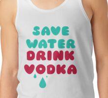 Save Water Drink Vodka Tank Top