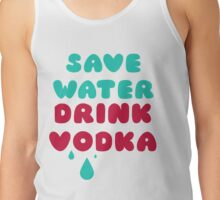 Save Water Drink Vodka Tank Top