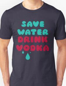 Save Water Drink Vodka Unisex T-Shirt
