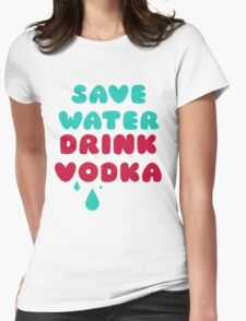 Save Water Drink Vodka Womens Fitted T-Shirt
