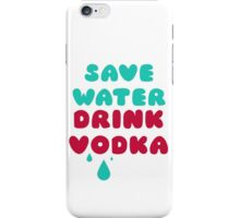Save Water Drink Vodka iPhone Case/Skin