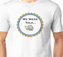 We Were Told - TJLC Unisex T-Shirt