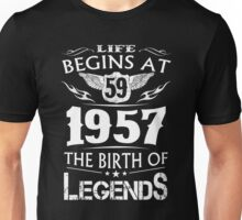 Life Begins At 59 1957 The Birth Of Legends Unisex T-Shirt