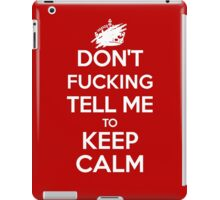 Don't F***ing Tell Me to KEEP CALM - White iPad Case/Skin