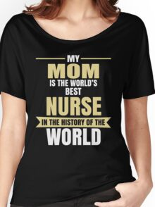 My Mom Is The World's Best NURSE In The History Women's Relaxed Fit T-Shirt