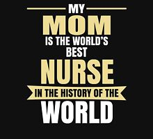 My Mom Is The World's Best NURSE In The History Unisex T-Shirt