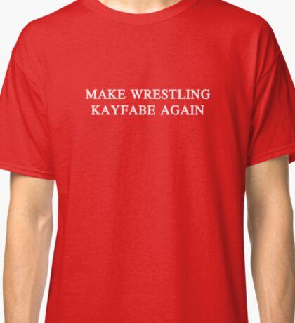 Make Wrestling Kayfabe Again Classic T-Shirt