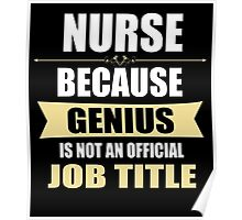 Nurse Because Genius Is Not An Official Job Title Poster