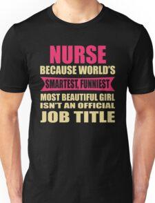 NURSE Because World's Smartest  Funniest Most Beautiful Girl Unisex T-Shirt