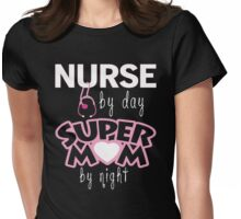 NURSE BY DAY SUPER MOM BY NIGHT Womens Fitted T-Shirt