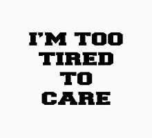 I'M TOO TIRED TO CARE Unisex T-Shirt