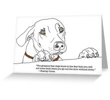 The Greatest Fear Dogs Know Greeting Card