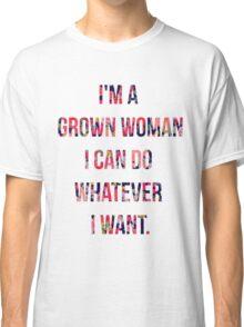 I'm a grown woman Classic T-Shirt