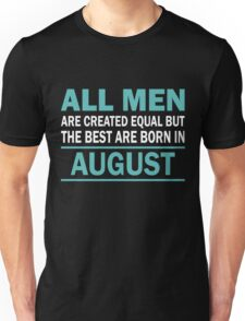 ALL MEN ARE CREATED EQUAL BUT THE BEST ARE BORN IN August Unisex T-Shirt