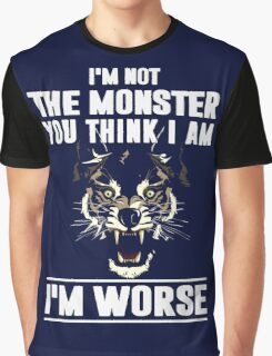 I'm not the Monster you think i am - I'm Worse  Graphic T-Shirt
