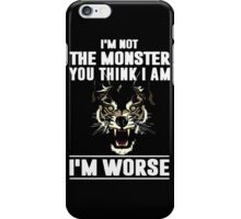 I'm not the Monster you think i am - I'm Worse  iPhone Case/Skin