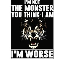 I'm not the Monster you think i am - I'm Worse  Photographic Print
