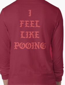 I Feel Like Pooing Long Sleeve T-Shirt