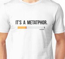 It is a metaphor Unisex T-Shirt