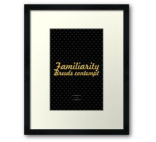 """Familiarity Breeds Contempt - """"Aesop"""" Inspirational Quote Framed Print"""