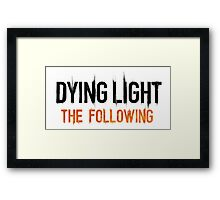 Dying Light The Following Framed Print