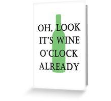 oh, look it's wine o'clock already Greeting Card