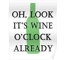 oh, look it's wine o'clock already Poster