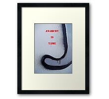 Message 18 - ANARCHY IS TAME Framed Print