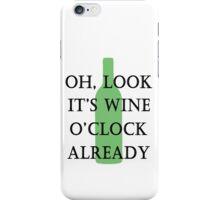 oh, look it's wine o'clock already iPhone Case/Skin