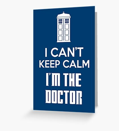 I can't keep calm, I'm the Doctor Greeting Card