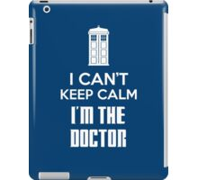 I can't keep calm, I'm the Doctor iPad Case/Skin