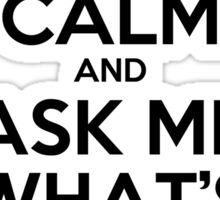 Keep calm and ask me what's with the glasses Sticker