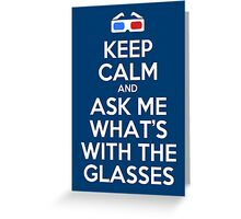 Keep calm and ask me what's with the glasses Greeting Card