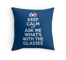 Keep calm and ask me what's with the glasses Throw Pillow