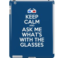 Keep calm and ask me what's with the glasses iPad Case/Skin