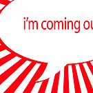 i'm coming out speech bubble  by chromatosis