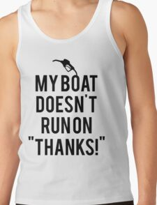Boat doesn't run on thanks Tank Top